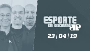 Esporte em Discussão - 23/04/2019