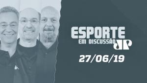 Esporte em Discussão - 27/06/2019