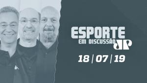 Esporte em Discussão - 18/07/2019