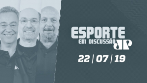 Esporte em Discussão - 22/07/2019