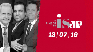 Os Pingos nos Is - 12/07/2019