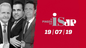 Os Pingos nos Is - 19/07/2019
