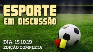 Esporte em Discussão - 15/10/19